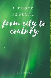 From City to Country by Life Books