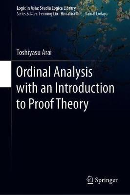Ordinal Analysis with an Introduction to Proof Theory by Toshiyasu Arai
