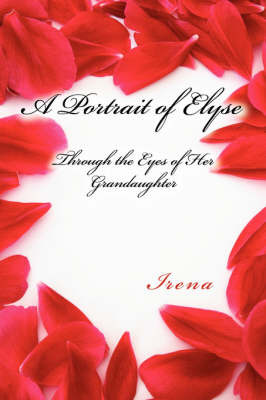 A Portrait of Elyse: Through the Eyes of Her Grandaughter by Irena image