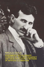 Experiments with Alternate Currents of Very High Frequency and Their Application to Methods of Artificial Illumination by Nikola Tesla image