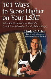 101 Ways to Score Higher on Your LSAT: What You Need to Know About the Law School Admission Test Explained Simply by Linda C Ashar image
