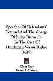 Speeches of Defendants' Counsel and the Charge of Judge Burnside: In the Case of Hinchman Versus Richie (1849) by Oliver Dyer