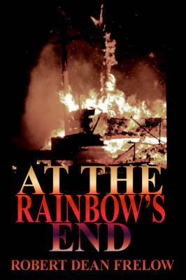 At The Rainbow's End by Robert Dean Frelow