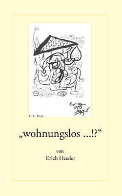 """""""Wohnungslos ...!?"""" by Erich Heeder"""