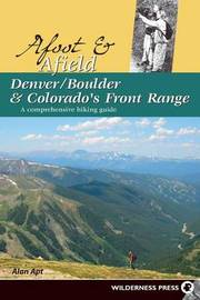 Afoot and Afield: Denver/Boulder and Colorado's Front Range: A Comprehensive Hiking Guide by Alan Apt image