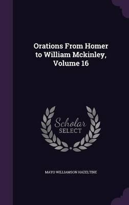 Orations from Homer to William McKinley, Volume 16 by Mayo Williamson Hazeltine
