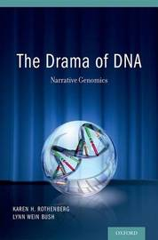 The Drama of DNA: Narrative Genomics by Karen H. Rothenberg