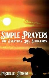 Simple Prayers for Everyday Life Situations by Mrs Michelle D Jenkins image