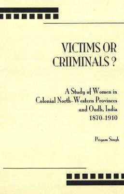 Victims Or Criminals? by Priyam Singh