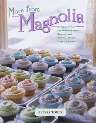 More From Magnolia: Recipes from the World Famous Bakery and Allysa Torey's Home Kitchen by Torey