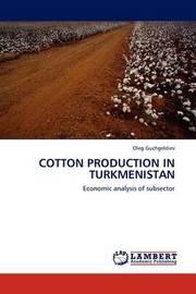 Cotton Production in Turkmenistan by Oleg Guchgeldiev