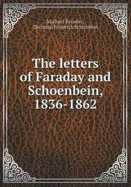 The Letters of Faraday and Schoenbein, 1836-1862 by Christian Friedrich Scho Nbein