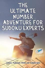 The Ultimate Number Adventure for Sudoku Experts Logic Puzzles with 240 Exercises by Puzzle Therapist
