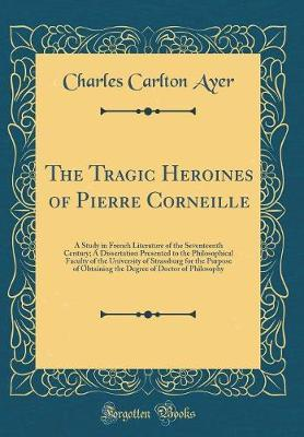 The Tragic Heroines of Pierre Corneille by Charles Carlton Ayer image