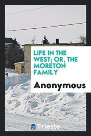 Life in the West; Or, the Moreton Family by * Anonymous image