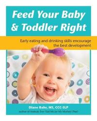 Feed Your Baby & Toddler Right by Diane Bahr