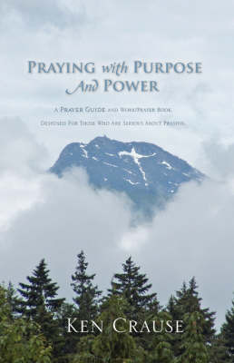 Praying with Purpose and Power by Ken Crause image