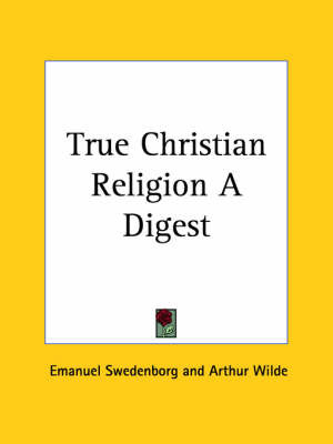 True Christian Religion a Digest (1952) by Arthur Wilde image