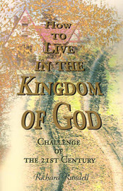 How to Live in the Kingdom of God: Challenge of the 21st Century by Richard W Rundell, Ph.D. image