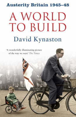 Austerity Britain: A World to Build by David Kynaston image