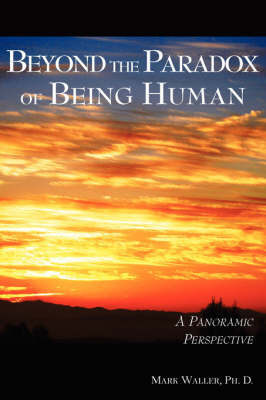 Beyond the Paradox of Being Human by Mark Waller