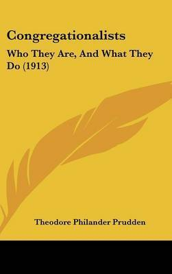 Congregationalists: Who They Are, and What They Do (1913) by Theodore Philander Prudden