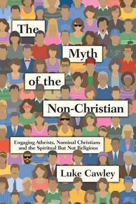 The Myth of the Non-Christian by Luke Cawley