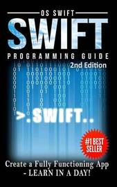 Programming: Swift: Create A Fully Functioning App: Learn in A Day! by Os Swift