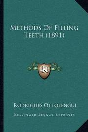 Methods of Filling Teeth (1891) by Rodrigues Ottolengui