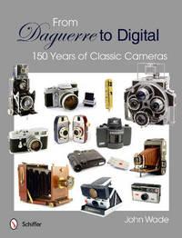 From Daguerre to Digital by John Wade