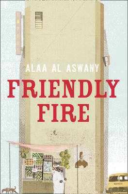 Friendly Fire by Alaa Al Aswany image