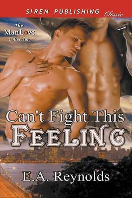 Can't Fight This Feeling (Siren Publishing Classic Manlove) by E.A. Reynolds image