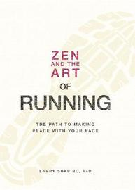 Zen and the Art of Running: The Path to Making Peace with Your Pace by Larry Shapiro