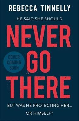 Never Go There by Rebecca Tinnelly