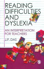 Reading Difficulties and Dyslexia by J.P. Das