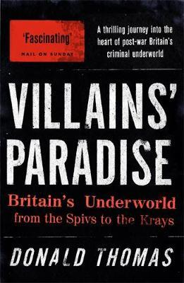 Villains' Paradise: Britain's Underworld from the Spivs to the Krays by Donald Thomas image