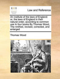 An Institute of the Laws of England by Thomas Wood