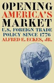Opening America's Market by Alfred E Eckes