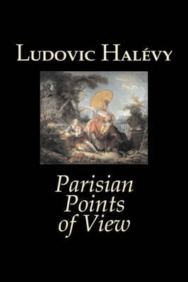 Parisian Points of View by Ludovic Halevy, Fiction, Classics, Literary by Ludovic Halevy