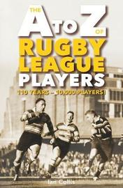 The A To Z of Rugby League Players by Ian Collis