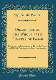Discourses on the Whole 55th Chapter of Isaiah by Nehemiah Walter