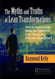 The Myths and Truths of Lean Transformations by Raymond Kelly