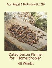Dated Lesson Planner for 1 Homeschooler - 45 Weeks by Birthday Ann Betsy R Ledesma Em