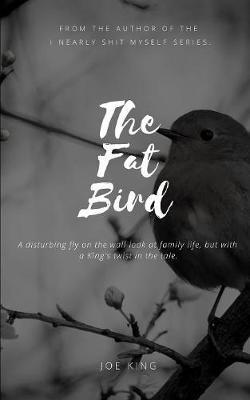 The Fat Bird by Joe King