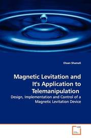Magnetic Levitation and It's Application to Telemanipulation by Ehsan Shameli