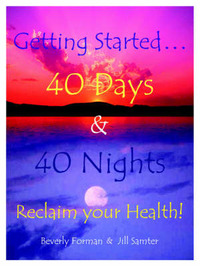 Getting Started... 40 Days & 40 Nights Reclaim Your Health! by Beverly Forman image