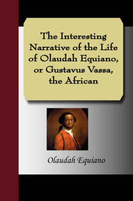 The Interesting Narrative of the Life of Olaudah Equiano, or Gustavus Vassa, the African by Olaudah Equiano image