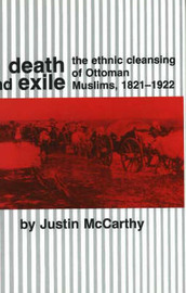 Death and Exile: The Ethnic Cleansing of Ottoman Muslims, 1821-1922 by Justin McCarthy image