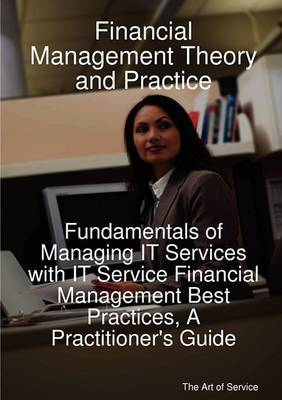 Financial Management Theory and Practice: Fundamentals of Managing It Services with It Service Financial Management Best Practices, a Practitioner's Guide by Gerard Blokdijk image