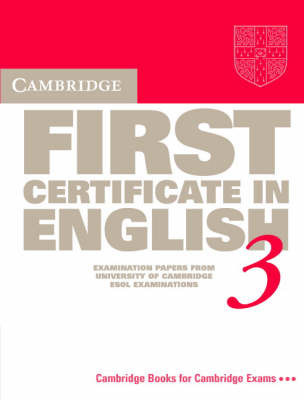 Cambridge First Certificate in English 3 Student's Book: Examination Papers from the University of Cambridge Local Examinations Syndicate: 3 by University of Cambridge Local Examinations Syndicate